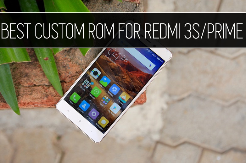 best custom rom for redmi 3s prime