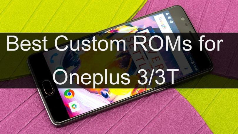 Top 11 Best Custom ROMs for Oneplus 3/3T [2018]   Techorfy