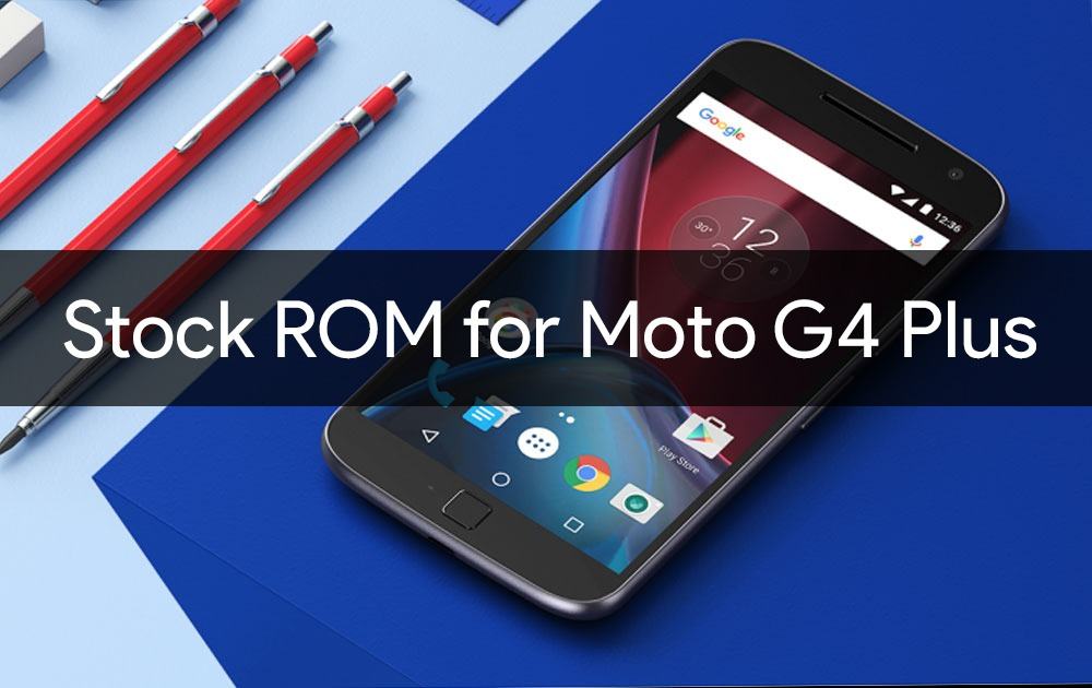 Stock ROM/Firmware for Moto G4/G4 Plus: Step by Step